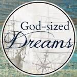 God Sized Dreams