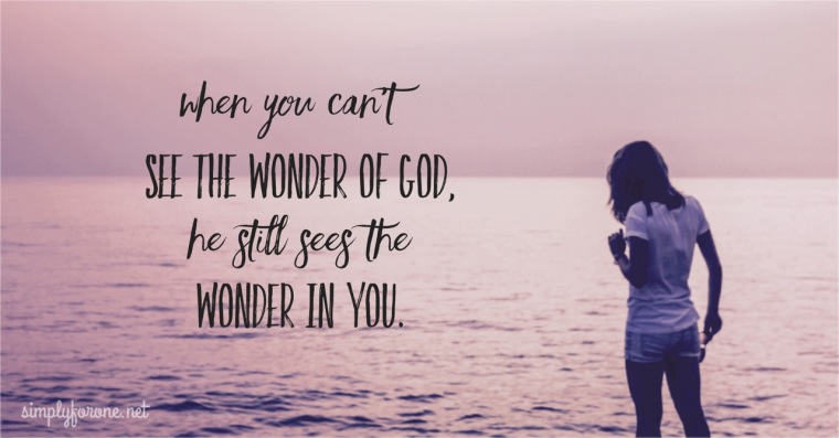{Why God Sees Wonder in You} www.simplyforone.net http://wp.me/p2v8DX-qc