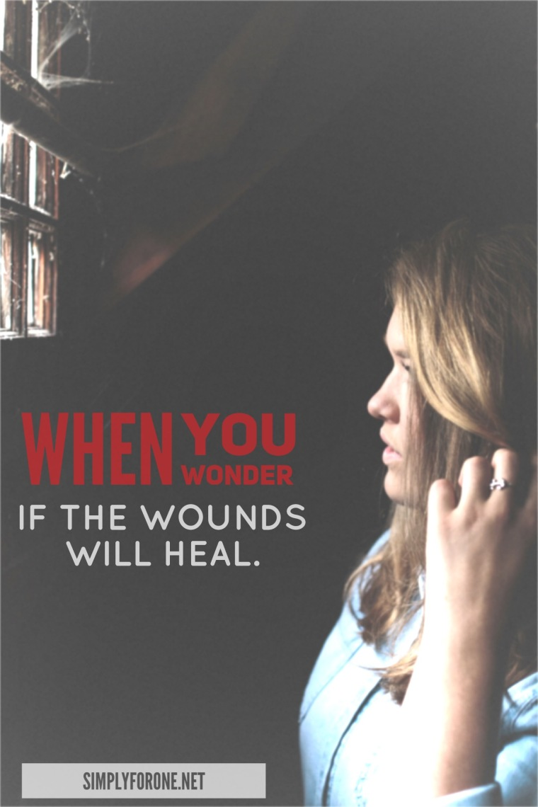 When You Wonder if the Wounds Will Heal.